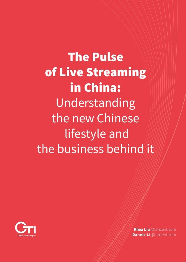 The Pulse of Live Streaming in China: Understanding the new Chinese lifestyle and the business behind it Rhea Liu @tencent...