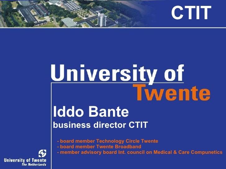 Iddo Bante business director CTIT   - board member Technology Circle Twente - board member Twente Broadband - member advis...