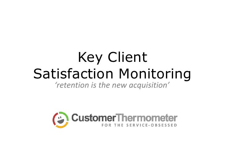 Key ClientSatisfaction Monitoring   'retention is the new acquisition'