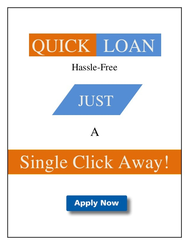 Hassle-Free A QUICK LOAN JUST Single Click Away!