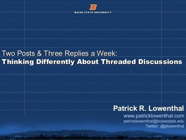 © 2012 Boise State University 1 Two Posts & Three Replies a Week:Two Posts & Three Replies a Week: Thinking Differently Ab...