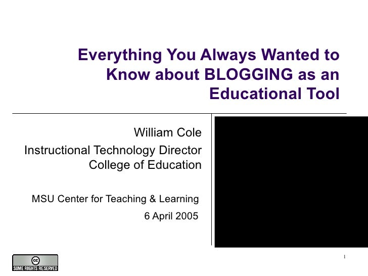 Everything You Always Wanted to Know about BLOGGING as an Educational Tool William Cole Instructional Technology Director ...