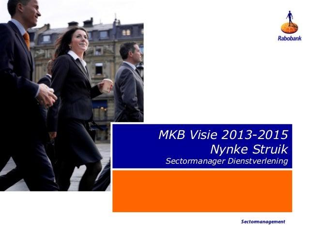 MKB Visie 2013-2015        Nynke Struik Sectormanager Dienstverlening                  Sectormanagement
