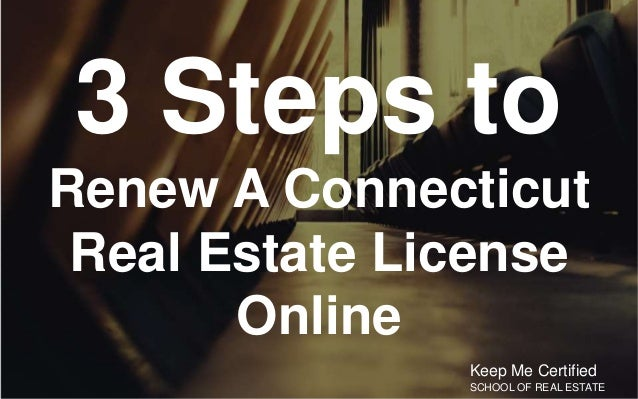 3 Steps to Renew A Connecticut Real Estate License Online Keep Me Certified SCHOOL OF REAL ESTATE