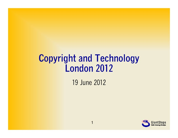 Copyright and Technology      London 2012       19 June 2012             1