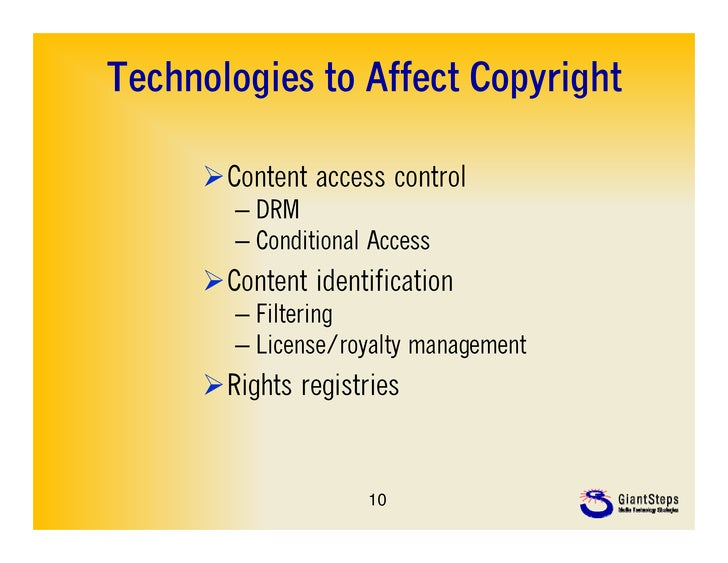 Technologies to Affect Copyright     Content access control        – DRM        – Conditional Access     Content identif...