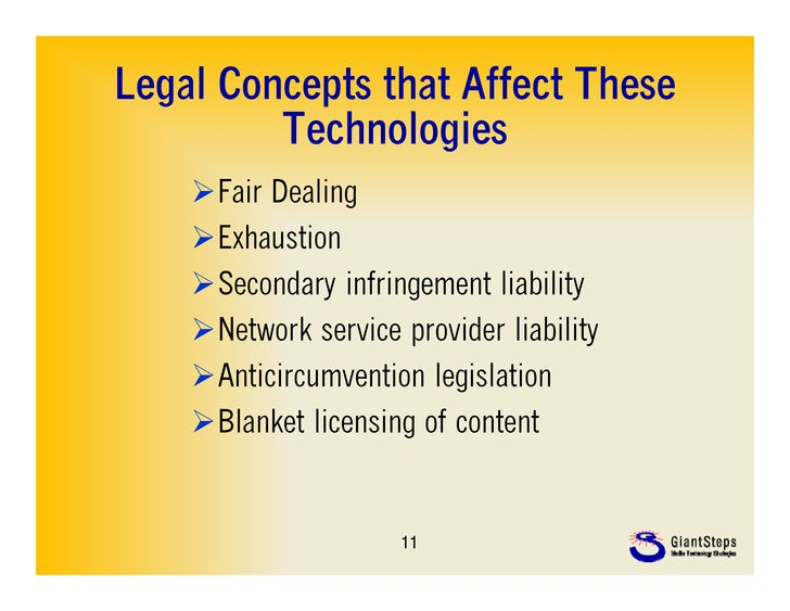 Legal Concepts that Affect These         Technologies         T h l i    Fair Dealing    Exhaustion    Secondary infrin...