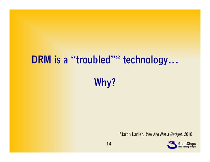 """DRM is a """"troubled""""* technology…             Why?                     *Jaron Lanier, You Are Not a Gadget, 2010           ..."""