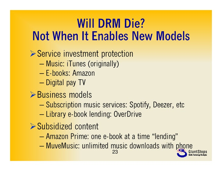Will DRM Die?Not WhN t When It Enables N Models            E bl New M d lService investment protection  – Music: iTunes (...