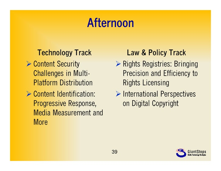 Afternoon   Technology Track              Law & Policy Track Content Security            Rights Registries: Bringing  Ch...