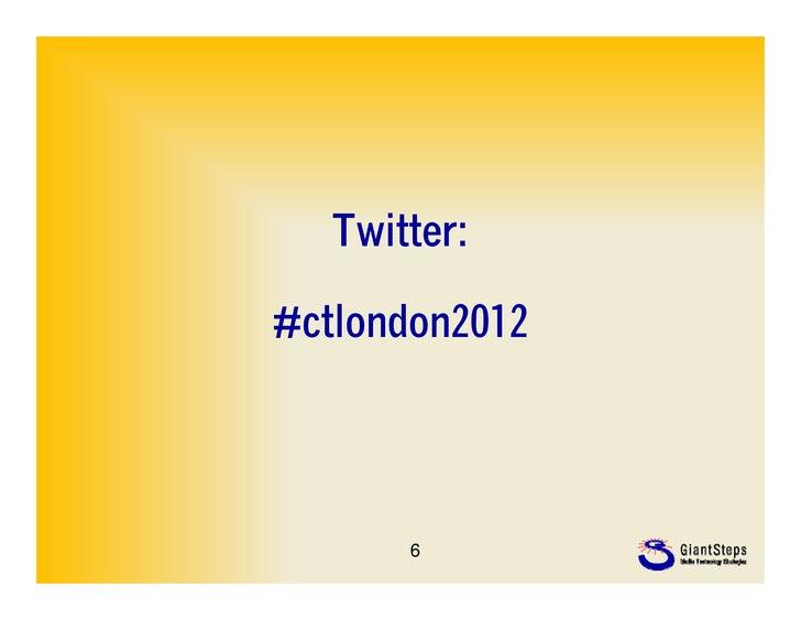 Twitter:#ctlondon2012       6