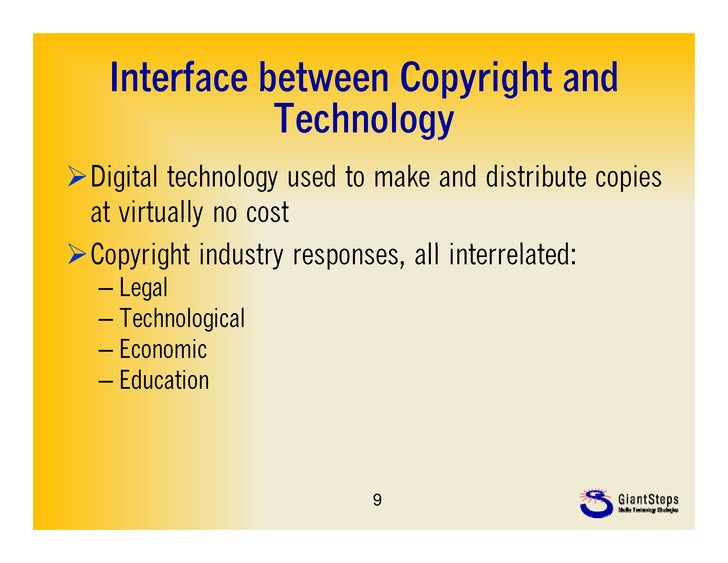 Interface between Copyright and              Technology              T h lDigital technology used to make and distribute ...