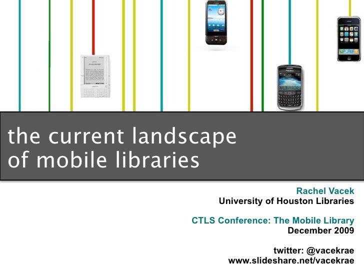 the current landscape of mobile libraries                                       Rachel Vacek                      Universi...