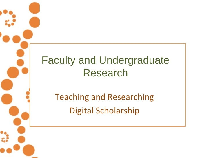 Faculty and Undergraduate Research Teaching and Researching  Digital Scholarship