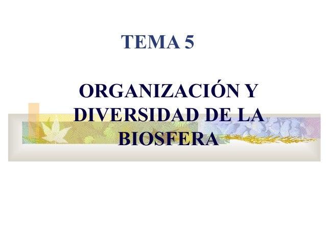 TEMA 5 ORGANIZACIÓN Y DIVERSIDAD DE LA BIOSFERA