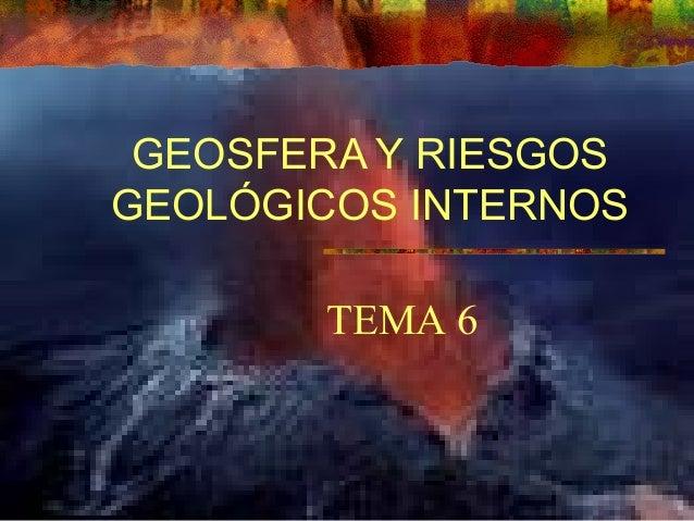 GEOSFERA Y RIESGOS GEOLÓGICOS INTERNOS TEMA 6