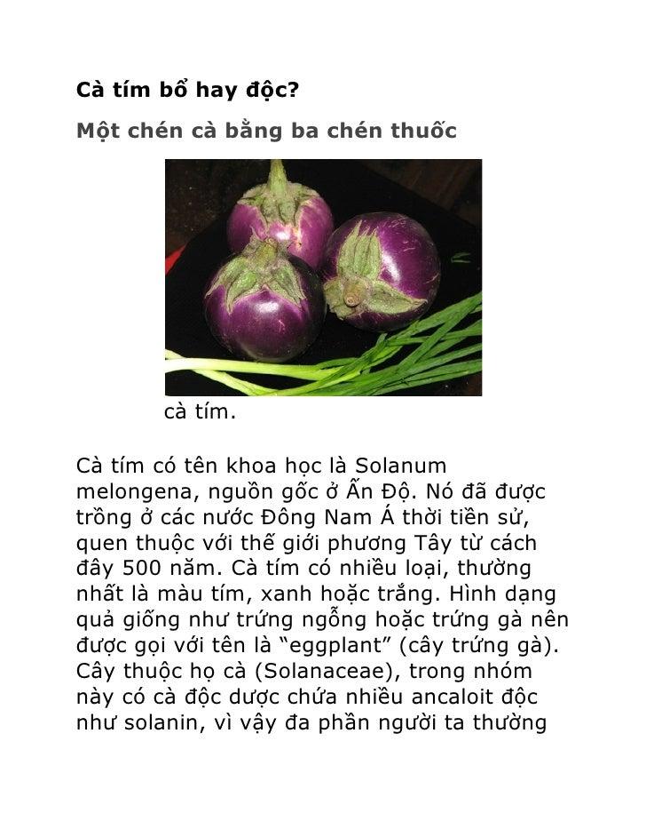 Cà tím bổ hay độc?Một chén cà bằng ba chén thuốc        cà tím.Cà tím có tên khoa học là Solanummelongena, nguồn gốc ở Ấn ...