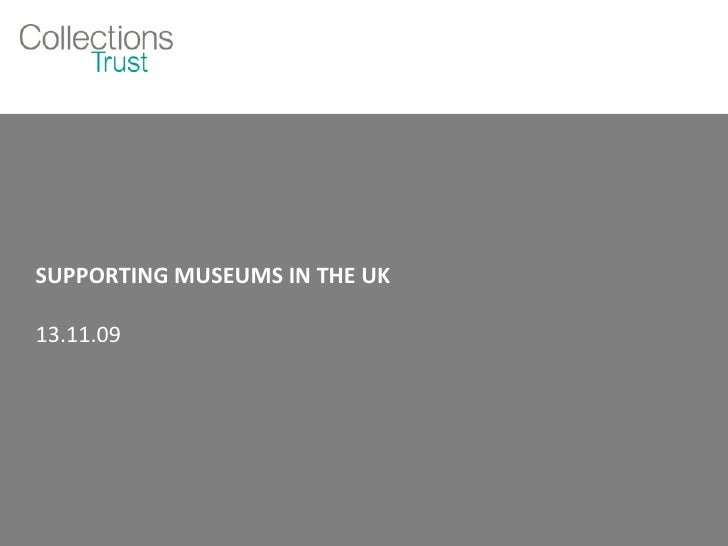 SUPPORTING MUSEUMS IN THE UK 13.11.09