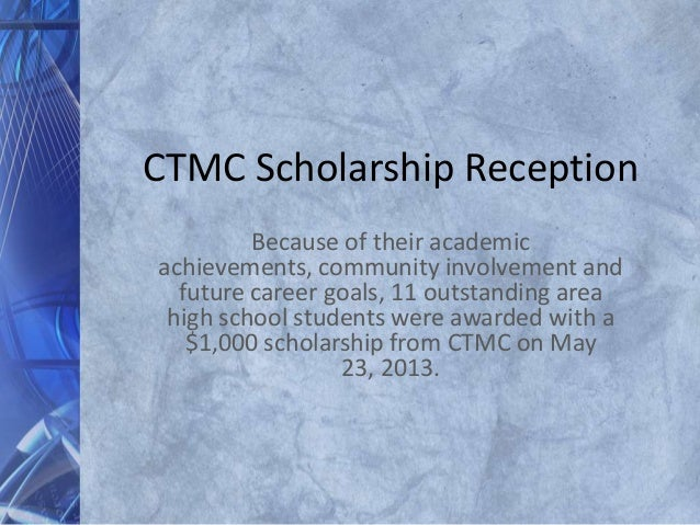 CTMC Scholarship ReceptionBecause of their academicachievements, community involvement andfuture career goals, 11 outstand...