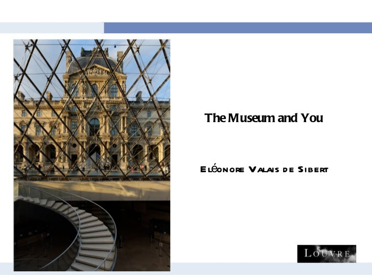 <ul><li>The Museum and You </li></ul><ul><li>Eléonore Valais de Sibert </li></ul>