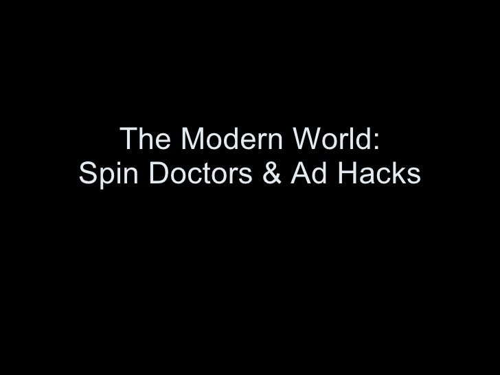 The Modern World: Spin Doctors & Ad Hacks