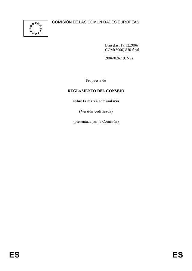 ES ES COMISIÓN DE LAS COMUNIDADES EUROPEAS Bruselas, 19.12.2006 COM(2006) 830 final 2006/0267 (CNS) Propuesta de REGLAMENT...