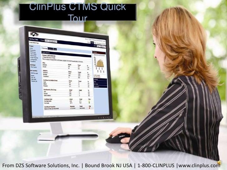 ClinPlus CTMS Quick Tour<br />From DZS Software Solutions, Inc. | Bound Brook NJ USA | 1-800-CLINPLUS |www.clinplus.com<br />