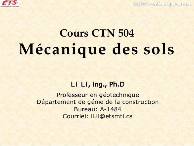 Cours CTN 504 Mécanique des sols Li Li, ing., Ph.D Professeur en géotechnique Département de génie de la construction Bure...