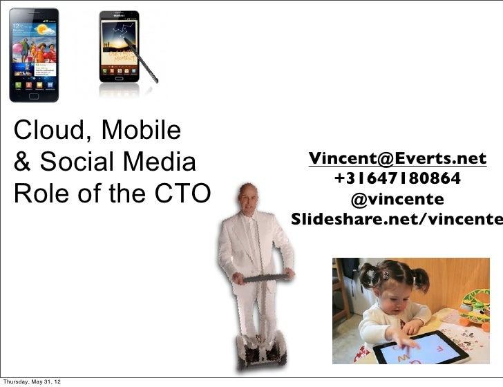 Cloud, Mobile   & Social Media        Vincent@Everts.net                            +31647180864   Role of the CTO        ...