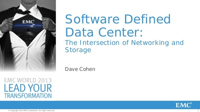 Software Defined Data Center:  The Intersection of Networking and Storage Dave Cohen  © Copyright 2013 EMC Corporation. Al...