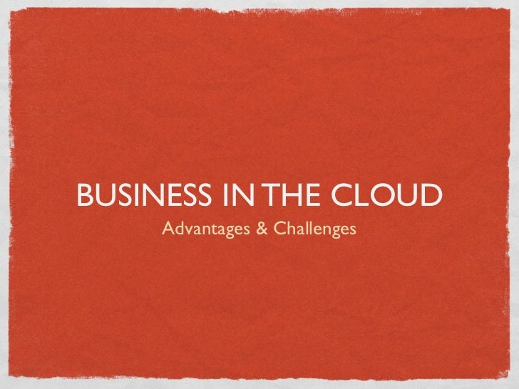 BUSINESS IN THE CLOUD    Advantages & Challenges