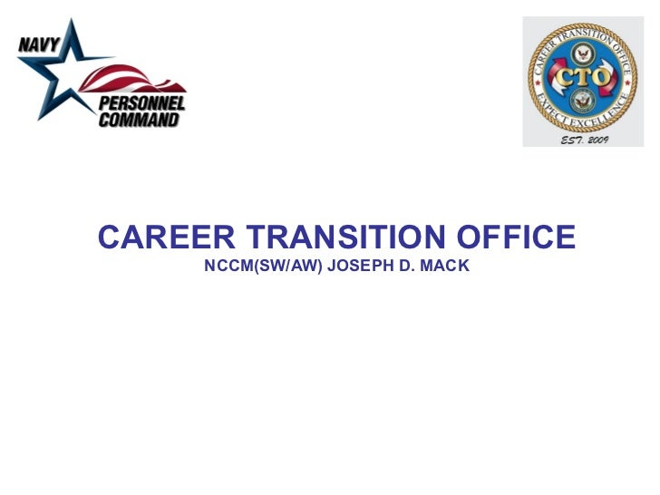CAREER TRANSITION OFFICE NCCM(SW/AW) JOSEPH D. MACK