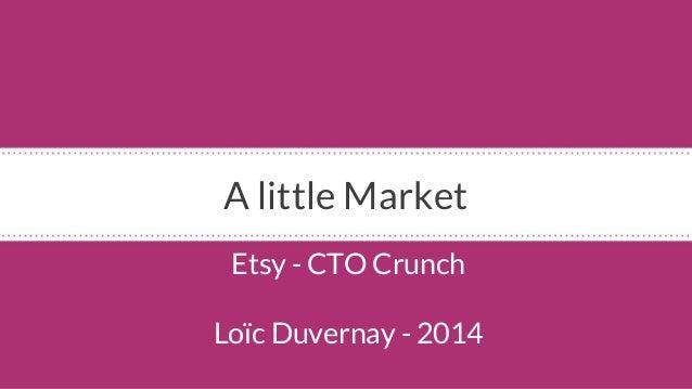 A little Market  Etsy - CTO Crunch  Loïc Duvernay - 2014