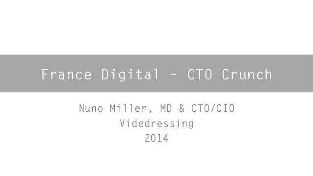 France Digital – CTO Crunch  Nuno Miller, MD & CTO/CIO  Videdressing  2014