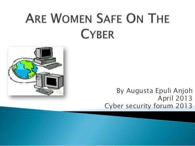 By Augusta Epuli Anjoh April 2013 Cyber security forum 2013