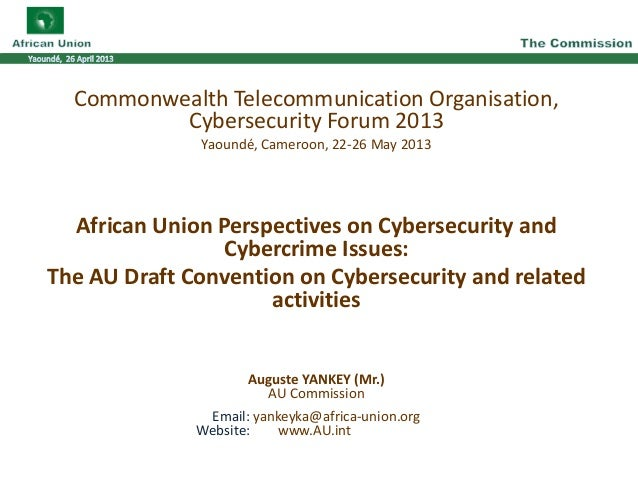 Commonwealth Telecommunication Organisation, Cybersecurity Forum 2013 Yaoundé, Cameroon, 22-26 May 2013 African Union Pers...