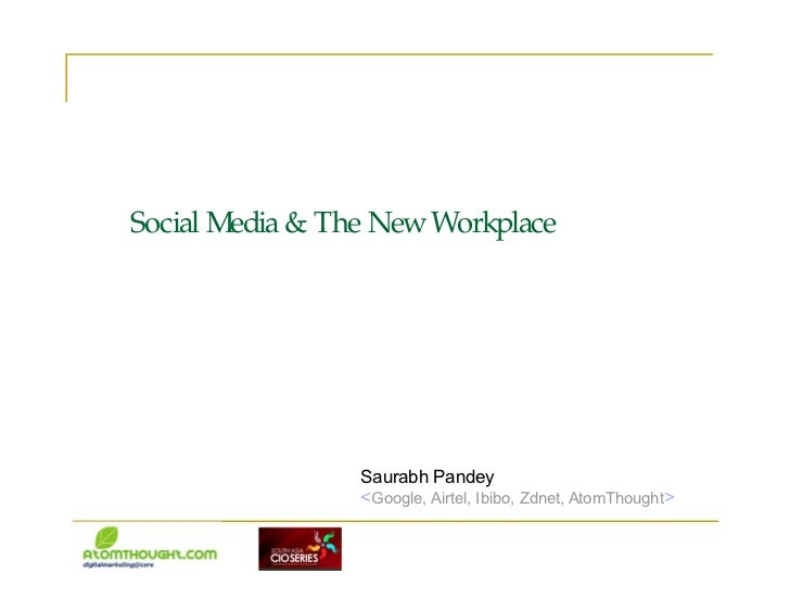 Social Media & The NewWorkplace                Saurabh Pandey                <Google, Airtel, Ibibo, Zdnet, AtomThought>
