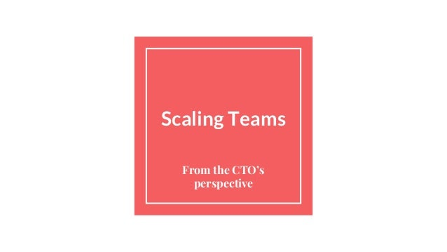 Scaling Teams From the CTO's perspective