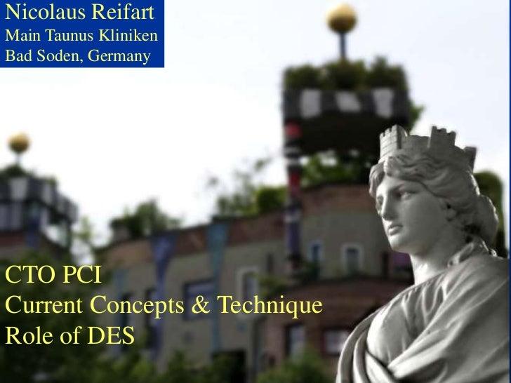 Nicolaus Reifart  Bad Soden imMain Taunus Kliniken  TaunusBad Soden, GermanyCTO PCICurrent Concepts & TechniqueRole of DES