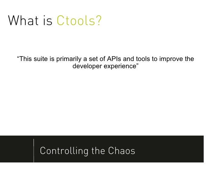 """What is Ctools? """"This suite is primarily a set of APIs and tools to improve the                     developer experience"""" ..."""