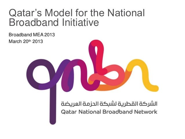 Qatar's Model for the National Broadband Initiative Broadband MEA 2013 March 20th 2013