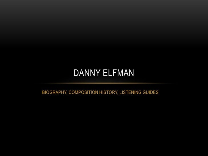 DANNY ELFMANBIOGRAPHY, COMPOSITION HISTORY, LISTENING GUIDES