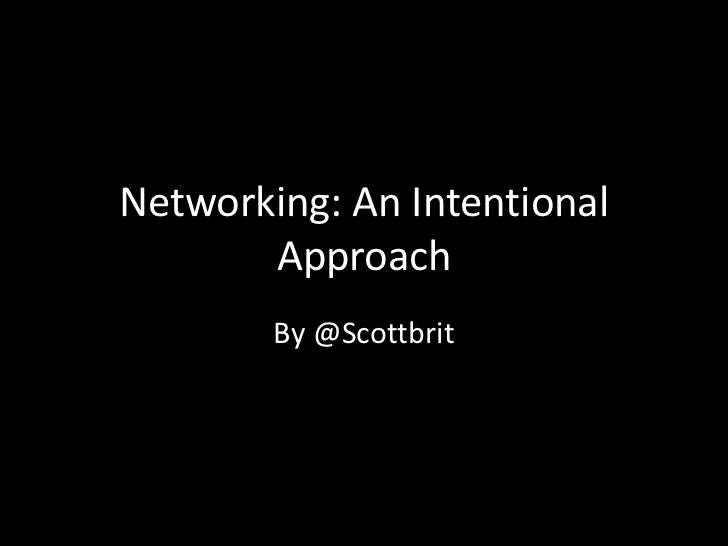 Networking: An Intentional       Approach        By @Scottbrit