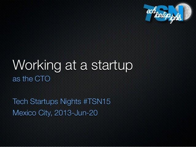 Working at a startupas the CTOTech Startups Nights #TSN15Mexico City, 2013-Jun-20