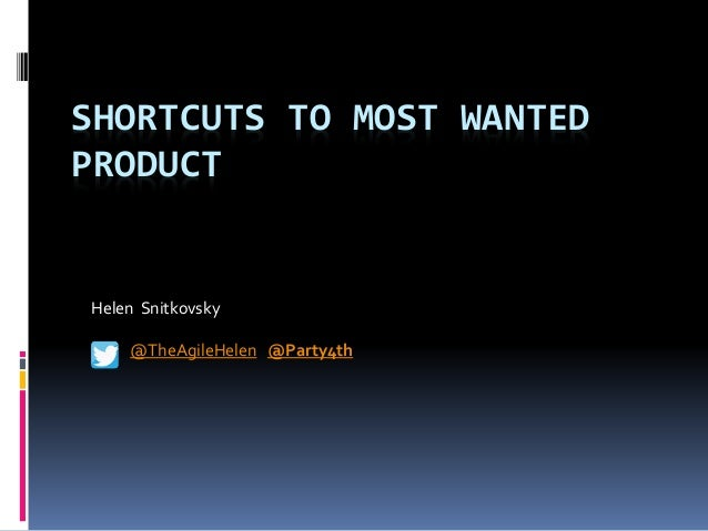 SHORTCUTS TO MOST WANTED PRODUCT Helen Snitkovsky @TheAgileHelen @Party4th