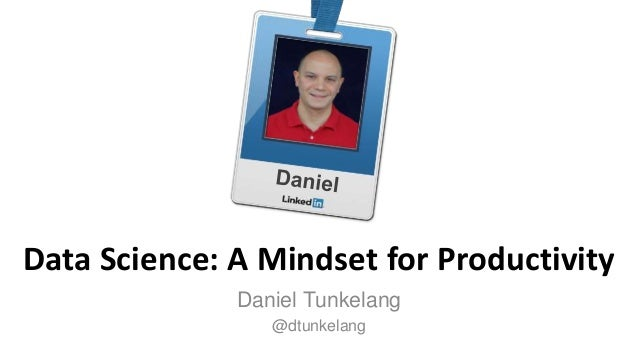 Data Science: A Mindset for Productivity Daniel Tunkelang @dtunkelang