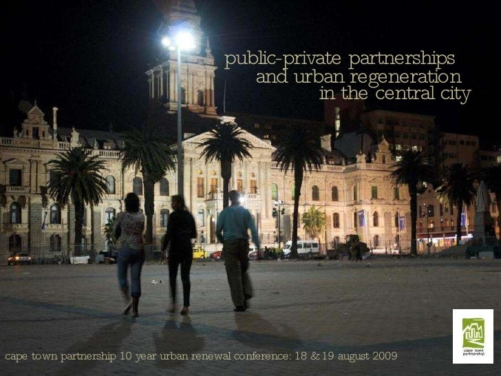 public-private partnerships and urban regeneration in the central city cape town partnership 10 year urban renewal confere...