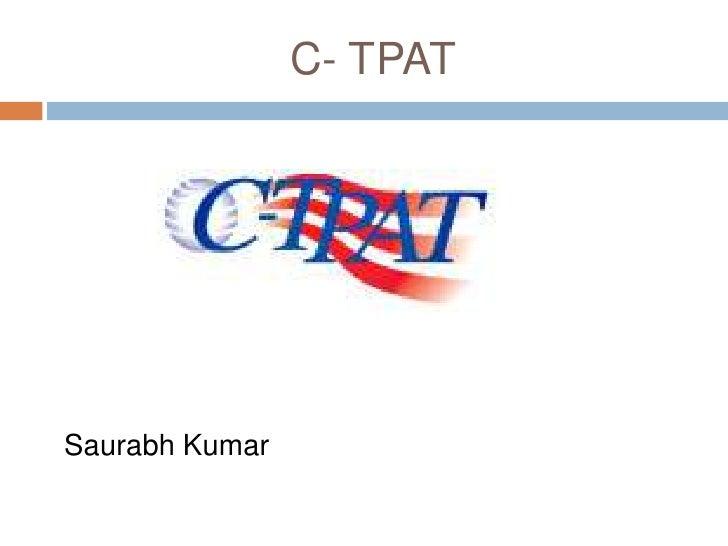 C- TPAT<br /> Saurabh Kumar<br />
