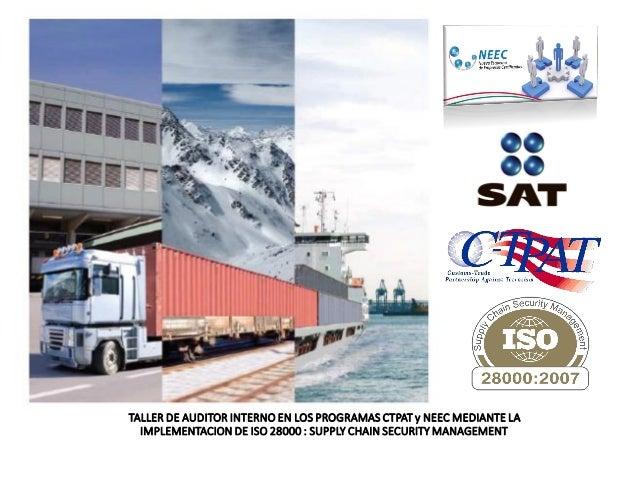 TALLER DE AUDITOR INTERNO EN LOS PROGRAMAS CTPAT y NEEC MEDIANTE LA IMPLEMENTACION DE ISO 28000 : SUPPLY CHAIN SECURITY MA...