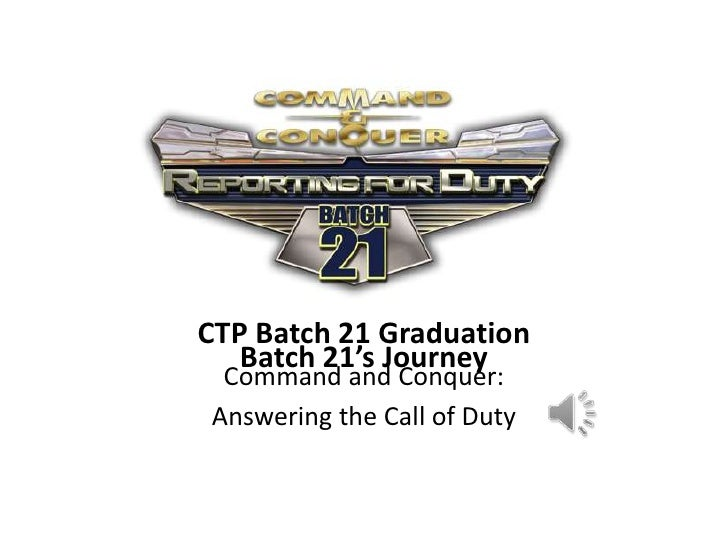 CTP B21 AVP<br />CTP Batch 21 Graduation<br />Command and Conquer: <br />Answering the Call of Duty<br />Batch 21's Journe...